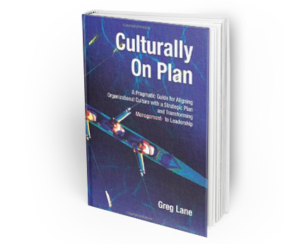 Culturally On Plan: A Pragmatic Guide for Aligning Organizational Culture with a Strategic Plan and Transforming Management to Leadership